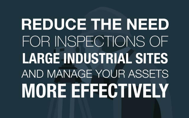 reduce the need for inspections - large industrial sites